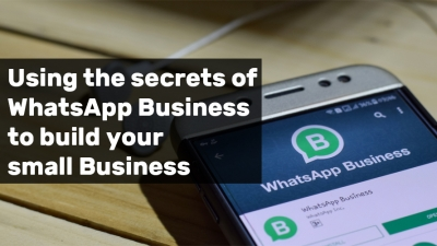Using WhatsApp Business to build your Business.